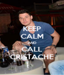 KEEP CALM AND CALL CRISTACHE - Personalised Poster A1 size