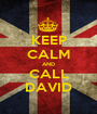 KEEP CALM AND CALL DAVID - Personalised Poster A1 size