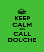 KEEP CALM AND CALL DOUCHE - Personalised Poster A1 size