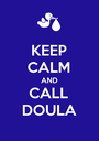 KEEP CALM AND CALL DOULA - Personalised Poster A1 size