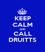 KEEP CALM AND CALL DRUITTS - Personalised Poster A1 size