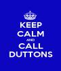 KEEP CALM AND CALL DUTTONS - Personalised Poster A1 size