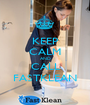 KEEP CALM AND CALL FASTKLEAN - Personalised Poster A1 size