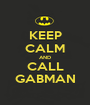 KEEP CALM AND CALL GABMAN - Personalised Poster A1 size