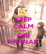 KEEP CALM AND Call HANNAH - Personalised Poster A1 size
