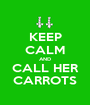 KEEP CALM AND CALL HER CARROTS - Personalised Poster A1 size