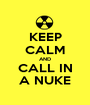 KEEP CALM AND CALL IN A NUKE - Personalised Poster A1 size
