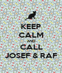 KEEP CALM AND CALL JOSEF & RAF - Personalised Poster A1 size