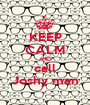 KEEP CALM AND call Joshy man - Personalised Poster A1 size