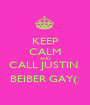 KEEP CALM AND CALL JUSTIN  BEIBER GAY(: - Personalised Poster A1 size