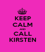 KEEP CALM AND CALL KIRSTEN - Personalised Poster A1 size