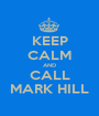 KEEP CALM AND CALL MARK HILL - Personalised Poster A1 size