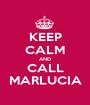 KEEP CALM AND CALL MARLUCIA - Personalised Poster A1 size