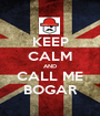 KEEP CALM AND CALL ME BOGAR - Personalised Poster A1 size