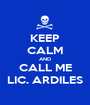 KEEP CALM AND CALL ME LIC. ARDILES - Personalised Poster A1 size