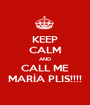 KEEP CALM AND CALL ME MARÍA PLIS!!!! - Personalised Poster A1 size