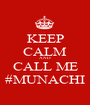 KEEP CALM AND CALL ME #MUNACHI - Personalised Poster A1 size