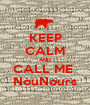 KEEP CALM AND CALL ME  NouNours - Personalised Poster A1 size