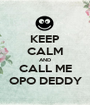 KEEP CALM AND CALL ME OPO DEDDY - Personalised Poster A1 size