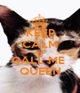 KEEP CALM AND CALL ME  QUEEN - Personalised Poster A1 size