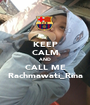 KEEP CALM AND CALL ME Rachmawati_Rina - Personalised Poster A1 size