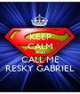 KEEP CALM AND CALL ME RESKY GABRIEL - Personalised Poster A1 size