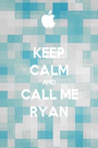 KEEP CALM AND CALL ME RYAN - Personalised Poster A1 size