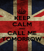 KEEP CALM AND CALL ME TOMORROW - Personalised Poster A1 size