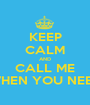 KEEP CALM AND CALL ME WHEN YOU NEED - Personalised Poster A1 size