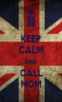 KEEP CALM AND CALL MOM - Personalised Poster A1 size