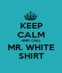 KEEP CALM AND CALL MR. WHITE SHIRT - Personalised Poster A1 size