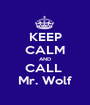 KEEP CALM AND CALL  Mr. Wolf - Personalised Poster A1 size