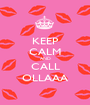 KEEP CALM AND CALL OLLAAA - Personalised Poster A1 size