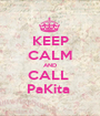 KEEP CALM AND CALL  PaKita  - Personalised Poster A1 size