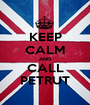 KEEP CALM AND CALL PETRUT - Personalised Poster A1 size