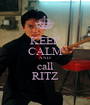 KEEP CALM AND call RITZ - Personalised Poster A1 size