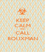 KEEP CALM AND CALL ROUXMAN - Personalised Poster A1 size