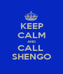 KEEP CALM AND CALL  SHENGO - Personalised Poster A1 size