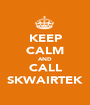 KEEP CALM AND CALL SKWAIRTEK - Personalised Poster A1 size
