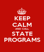 KEEP CALM AND CALL STATE PROGRAMS - Personalised Poster A1 size