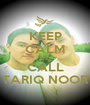 KEEP CALM AND CALL TARIQ NOOR - Personalised Poster A1 size