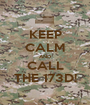 KEEP CALM AND CALL THE 173D! - Personalised Poster A1 size