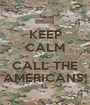 KEEP CALM AND CALL THE AMERICANS! - Personalised Poster A1 size