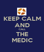 KEEP CALM AND CALL THE MEDIC - Personalised Poster A1 size