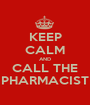 KEEP CALM AND CALL THE PHARMACIST - Personalised Poster A1 size