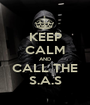 KEEP CALM AND CALL THE S.A.S - Personalised Poster A1 size