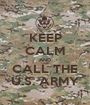 KEEP CALM AND CALL THE U.S. ARMY - Personalised Poster A1 size