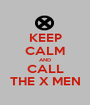 KEEP CALM AND CALL THE X MEN - Personalised Poster A1 size