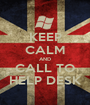 KEEP CALM AND CALL TO HELP DESK - Personalised Poster A1 size