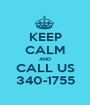 KEEP CALM AND CALL US 340-1755 - Personalised Poster A1 size